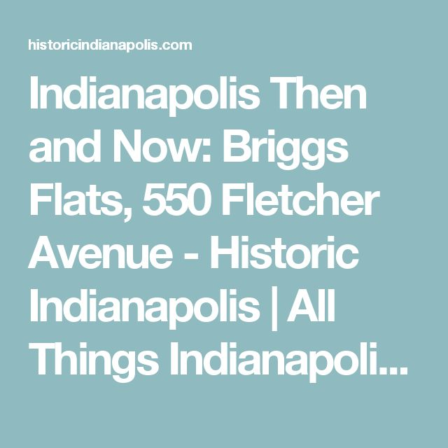 Indianapolis Then and Now: Briggs Flats, 550 Fletcher Avenue - Historic Indianapolis | All Things Indianapolis History