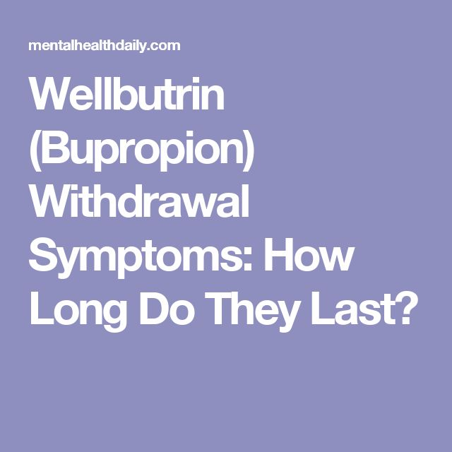 Wellbutrin (Bupropion) Withdrawal Symptoms: How Long Do They Last?