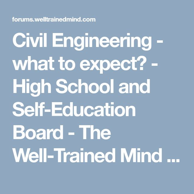Civil Engineering - what to expect? - High School and Self-Education Board - The Well-Trained Mind Community