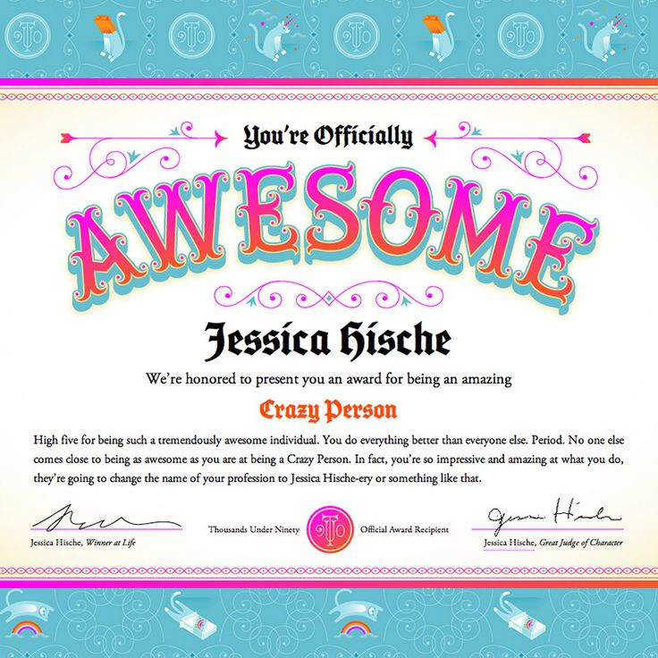 Jessica Hische - Side Projects, she will make you a certificate stating how awesome you are.