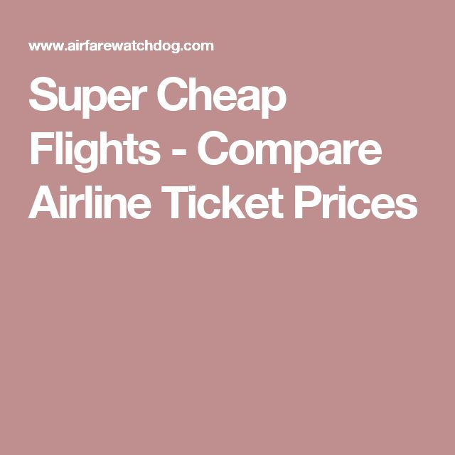 Super Cheap Flights - Compare Airline Ticket Prices
