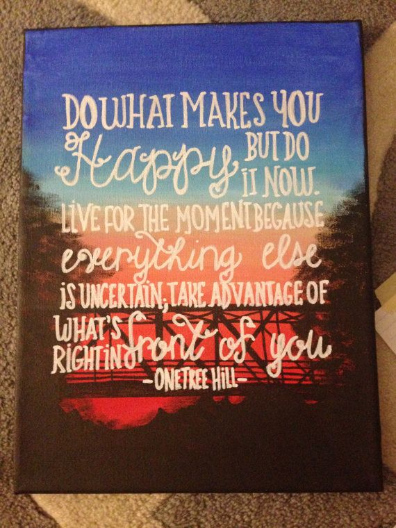 Do what makes you happy... One Tree Hill by luvlikecrazycreation