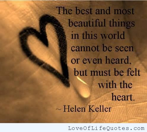 Helen Keller quote on Beautiful things - http://www.loveoflifequotes.com/inspirational/helen-keller-quote-on-beautiful-things/