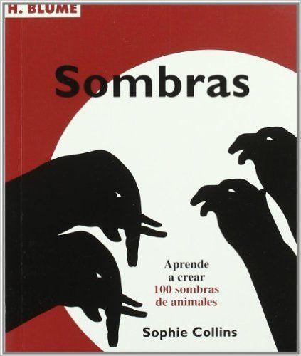 Sombras: Aprende a crear 100 sombras de animales Artes, técnicas y métodos: Amazon.es: Sophie Collins, Silvia Schettin: Libros