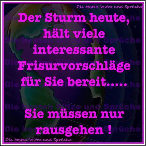 Der Sturm heute, hält viele interssante FRISURVORSCHLÄGE  für sie bereit......  Sie müssen nur rausgehen!!!!!!!.