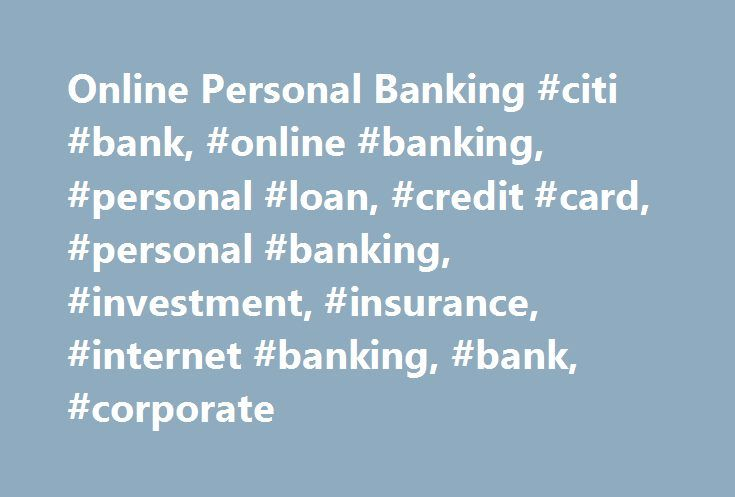 Online Personal Banking #citi #bank, #online #banking, #personal #loan, #credit #card, #personal #banking, #investment, #insurance, #internet #banking, #bank, #corporate http://louisville.remmont.com/online-personal-banking-citi-bank-online-banking-personal-loan-credit-card-personal-banking-investment-insurance-internet-banking-bank-corporate/  # Important Notice on Bogus Phone Calls/ Emails / SMS Messages & Online Banking Security Citibank does not send you email/ SMS message asking for…