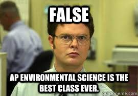 false ap environmental science is the best class ever - Dwight False