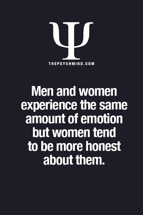 Men and women experience the same amount of emotion but women tend to be more honest about them
