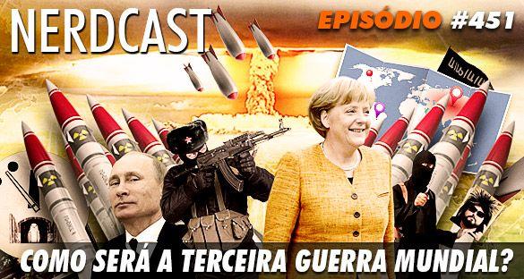 Nerdcast 451 – Como será a Terceira Guerra Mundial?