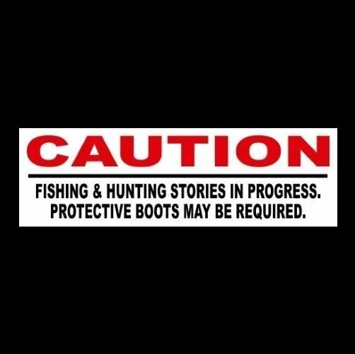 "Funny ""FISHING & HUNTING STORIES IN PROGRESS"" home or business STICKER sign NRA #Unbranded"