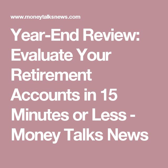 Year-End Review: Evaluate Your Retirement Accounts in 15 Minutes or Less ‒ Money Talks News