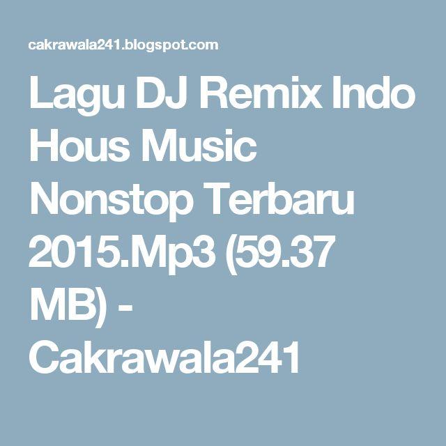 Lagu DJ Remix Indo Hous Music Nonstop Terbaru 2015 Mp3 (59 37 MB