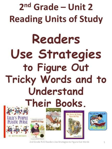 2nd Grade RUS Readers Use Strategies to Figure Out Words 1 2 nd Grade – Unit 2 Reading Units of Study Readers Use Strategies to Figure Out Tricky Words.