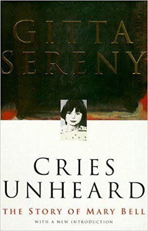 Cries Unheard: the Story of Mary Bell: Amazon.co.uk: Gitta Sereny: 9780333753118: Books