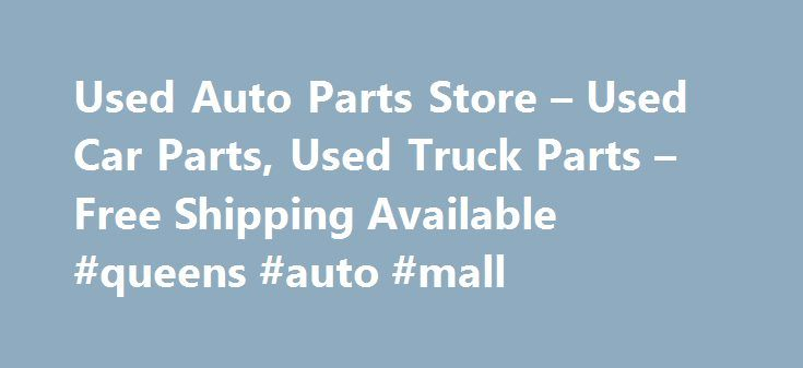 Used Auto Parts Store – Used Car Parts, Used Truck Parts – Free Shipping Available #queens #auto #mall http://auto-car.remmont.com/used-auto-parts-store-used-car-parts-used-truck-parts-free-shipping-available-queens-auto-mall/  #cheap auto parts free shipping # Discount Used Auto Parts Store We're happy […]