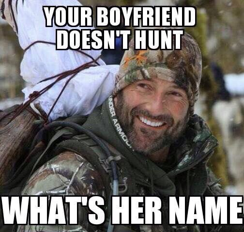 Lol omg. Tooooo funny. If he doesn't hunt, doesn't lift, and doesn't drive a truck....he's not a man.