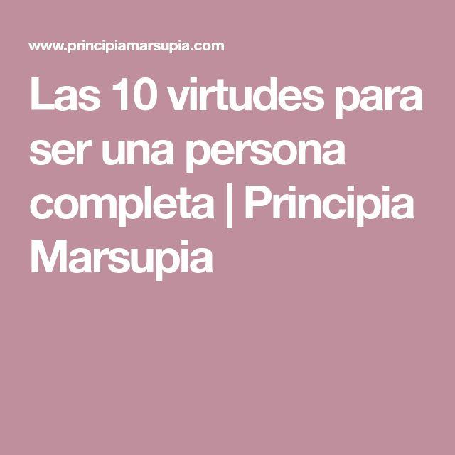 Las 10 virtudes para ser una persona completa | Principia Marsupia