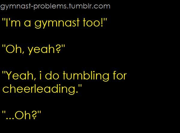 Gymnastics and cheer aren't the same, but they both are very hard and very respectable.