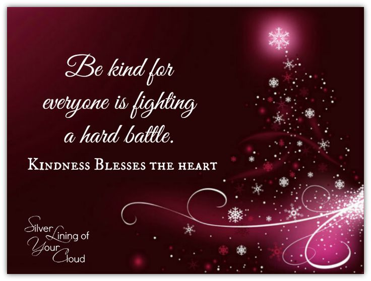 Be kind for everyone is fighting a hard battle. Kindness Blesses the heart.     _More fantastic quotes on: https://www.facebook.com/SilverLiningOfYourCloud  _Follow my Quote Blog on: http://silverliningofyourcloud.wordpress.com/