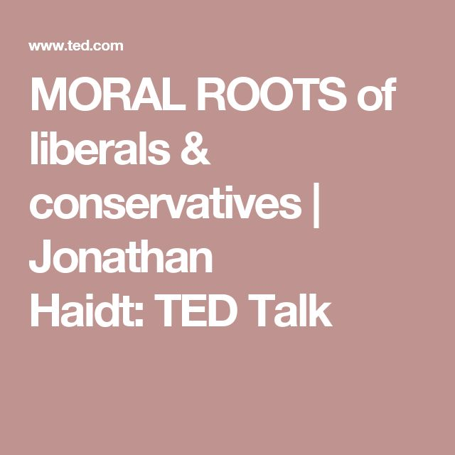 MORAL ROOTS of liberals & conservatives | Jonathan Haidt:TED Talk