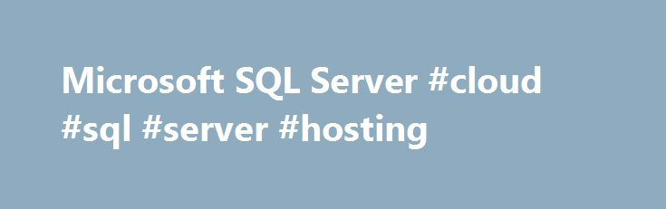 Microsoft SQL Server #cloud #sql #server #hosting http://lexingtone.remmont.com/microsoft-sql-server-cloud-sql-server-hosting/  # MICROSOFT SQL SERVER SERVICES HOSTING Supports Microsoft SQL Server HOSTING offers Microsoft SQL Server Database Management for high availability to our customers. This innovative solution ensures that your business-critical applications remain up, running and completely secure if an outage occurs at your primary production location. Bypassing the need for a…