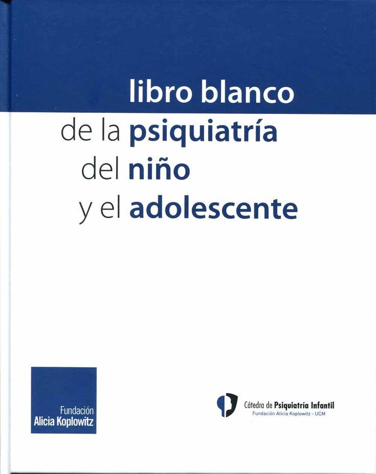 Libro blanco de la psiquiatría del niño y el adolescente. Madrid: Fundación Alicia Koplowitz; 2014.