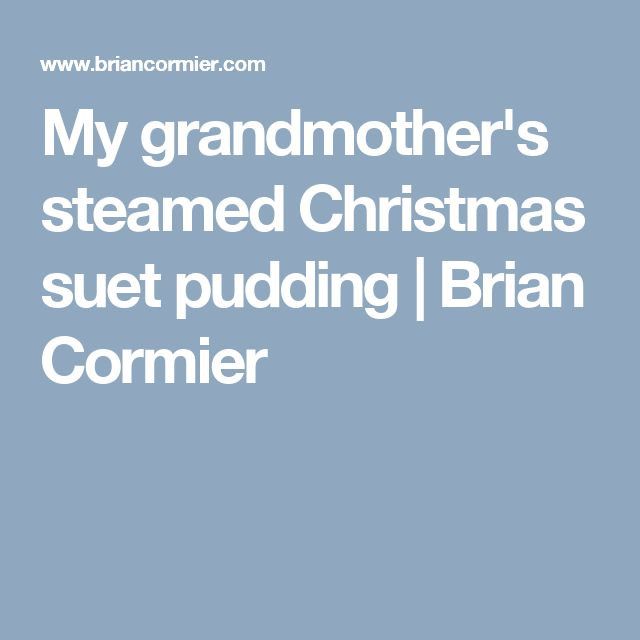My grandmother's steamed Christmas suet pudding   Brian Cormier
