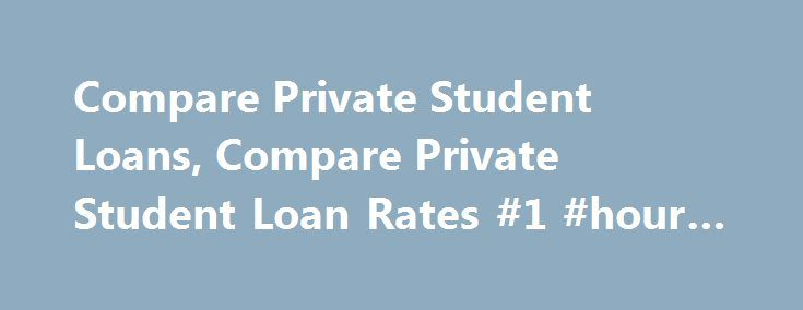 Compare Private Student Loans, Compare Private Student Loan Rates #1 #hour #payday #loans http://loan-credit.remmont.com/compare-private-student-loans-compare-private-student-loan-rates-1-hour-payday-loans/  #compare loans # Compare Private Student Loans About Private Student Loans Private student loans are granted to students who are in need of financial aid to pursue college programs. These funds are offered by the private lenders such as banks. Through these loan programs, students can…