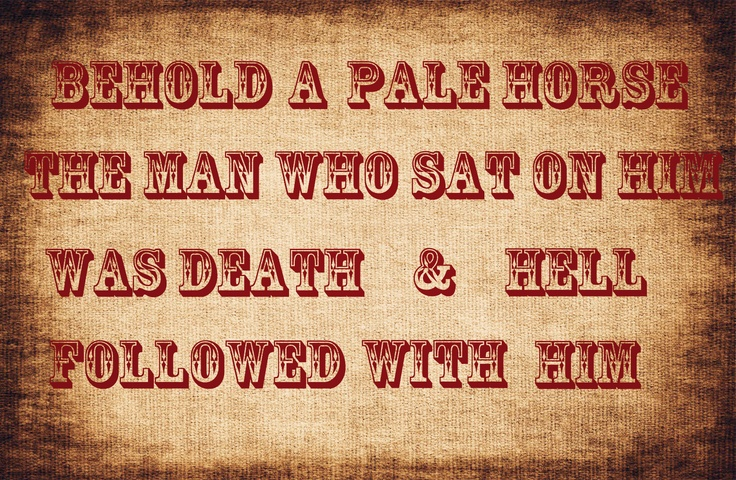 """Behold a pale horse. The man who sat on him was death, and Hell followed with him."" Tombstone. Revelation 6:8"
