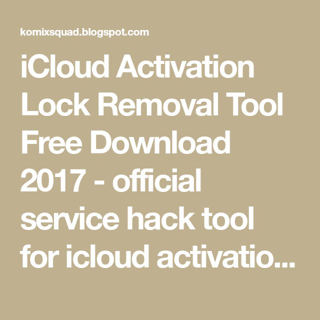 iCloud Activation Lock Removal Tool Free Download 2017 - official service hack tool for icloud activation lock website,