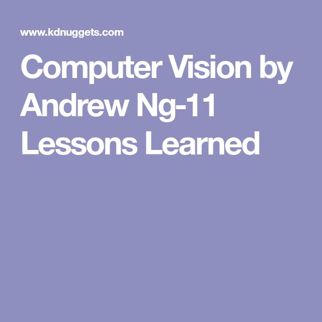 Computer Vision by Andrew Ng - 11 Lessons Learned