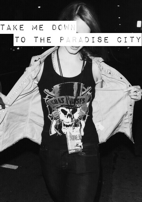 """""""Where the grass is green and the girls are pretty! Oh, won't you please take me home!""""... """"Paradise City""""- Guns N' Roses ♥."""