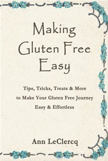 Making Gluten Free Easy - Tips, Tricks, Treats & More to Make Your Gluten Free Journey Easy & Effortless by Ann LeClercq. #Kobo #eBook