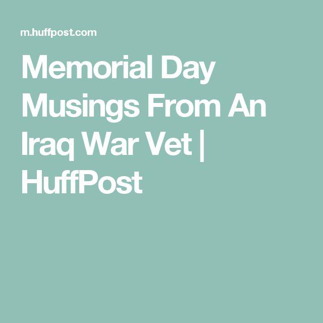Memorial Day Musings From An Iraq War Vet | HuffPost