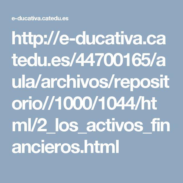 http://e-ducativa.catedu.es/44700165/aula/archivos/repositorio//1000/1044/html/2_los_activos_financieros.html