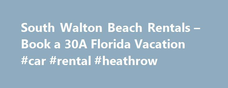 South Walton Beach Rentals – Book a 30A Florida Vacation #car #rental #heathrow http://england.remmont.com/south-walton-beach-rentals-book-a-30a-florida-vacation-car-rental-heathrow/  #cheap book rentals # South Walton Beach Rentals – Book Your South Walton Vacation Getaway Today Discover 30A and South Walton beach rentals with Dune Allen Realty and experience the Florida beach vacation of a lifetime. For nearly sixty years,  Dune Allen Realty Vacation Rentals have provided generations of…