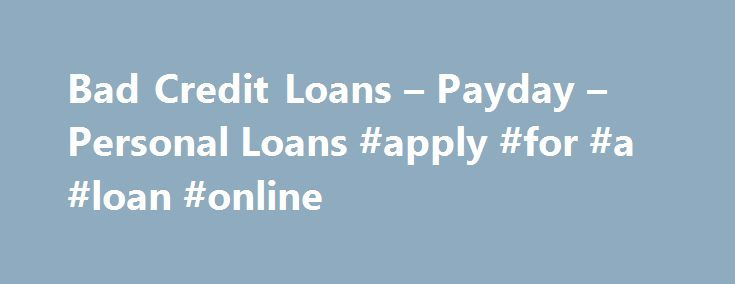 Bad Credit Loans – Payday – Personal Loans #apply #for #a #loan #online http://loans.remmont.com/bad-credit-loans-payday-personal-loans-apply-for-a-loan-online/  #cash loans bad credit # Bad Credit Loans When an emergency situation comes up, having credit that isn't great can mean a financial nightmare. If you go to your bank or credit union to try and get a loan, they may turn you down due to your credit status, making the search for emergency cash […]The post Bad Credit Loans – Payday –…