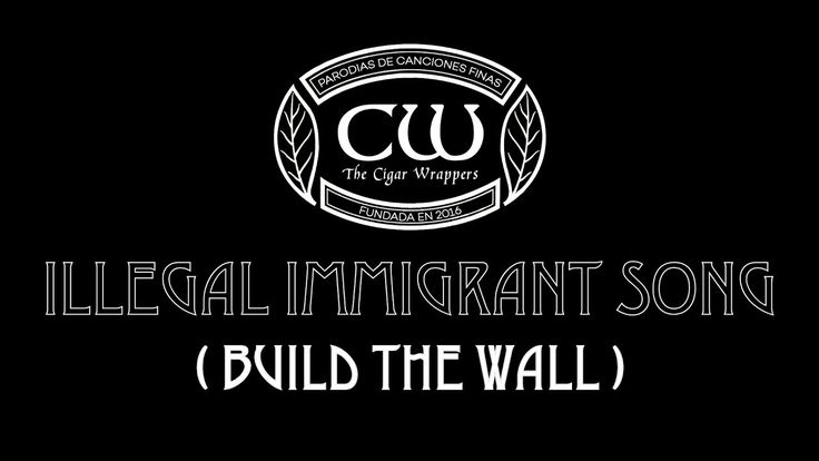Illegal Immigrant Song (Build The Wall)