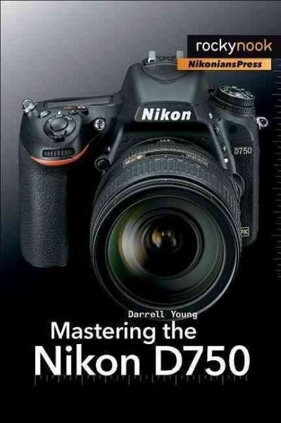 Mastering the Nikon D750 by Darrell Young provides a wealth of experience-based…