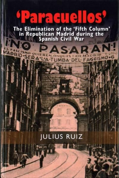 Paracuellos: The Elimination of the Fifth Column in Republican Madrid During the Spanish Civil War