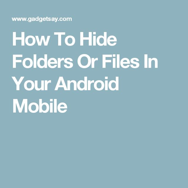 How To Hide Folders Or Files In Your Android Mobile