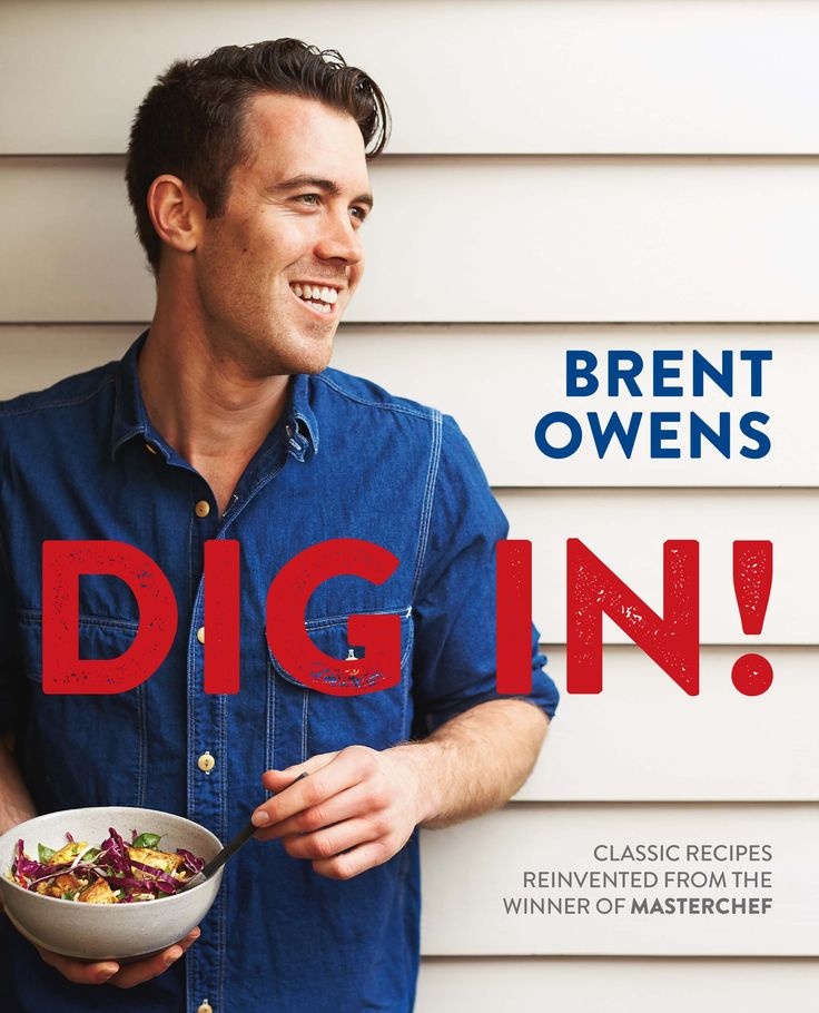Dig In! by Brent Owens. Homestyle recipes from the Masterchef champ | Cooked