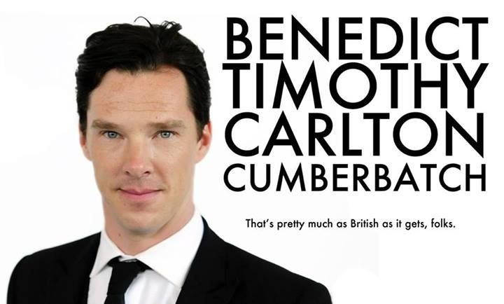 Benedict Timothy Carlton Cumberbatch...that's pretty much as British as it gets, folks.
