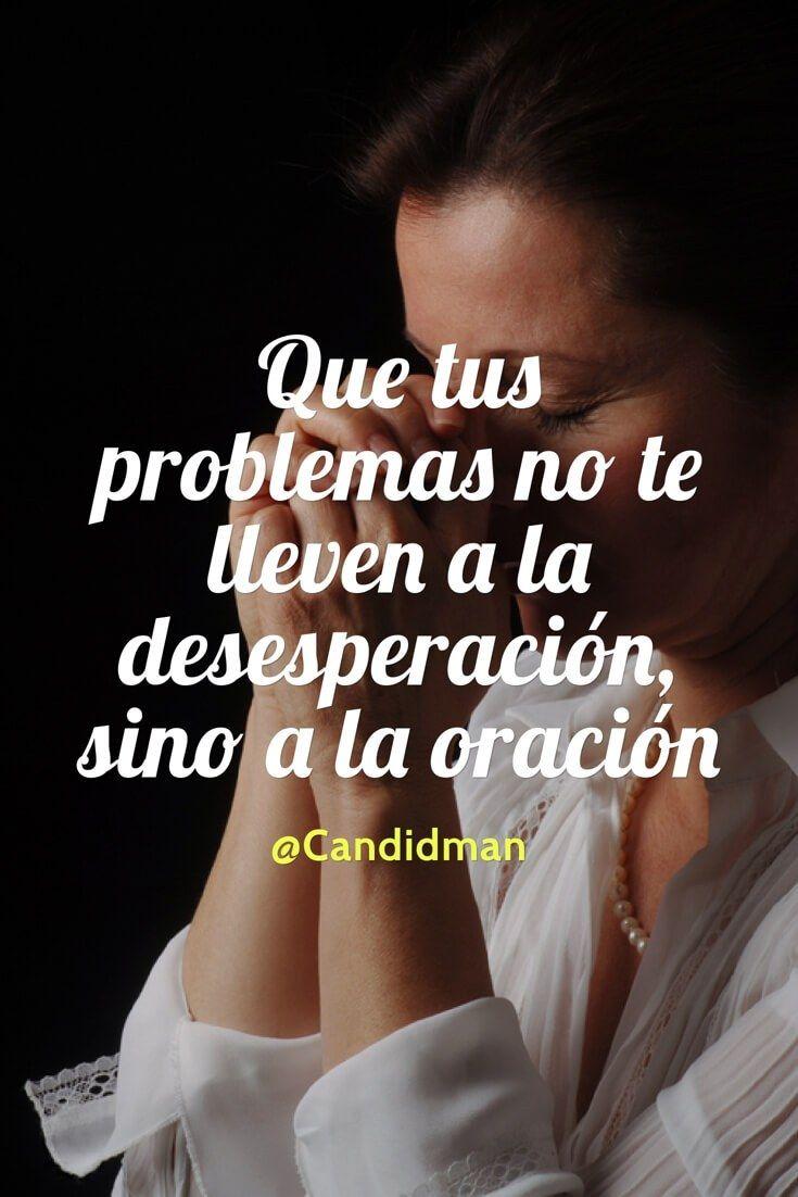 """Que tus #Problemas no te lleven a la #Desesperacion, sino a la #Oracion"". @candidman #Frases #Reflexion #Candidman"