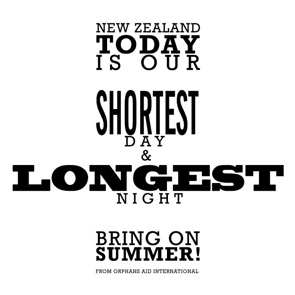 New Zealand - Today is our shortest day and longest night. Bring on summer! From Orphans Aid International.