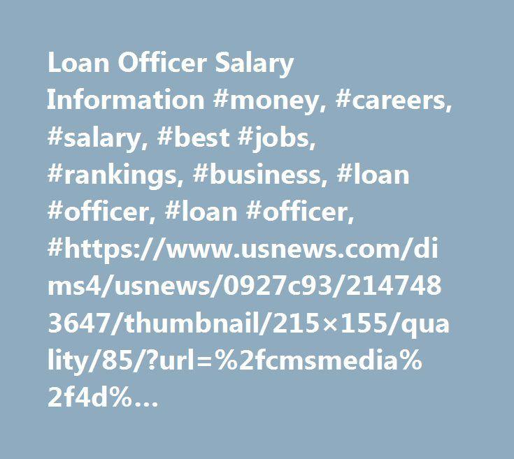 Loan Officer Salary Information #money, #careers, #salary, #best #jobs, #rankings, #business, #loan #officer, #loan #officer, #https://www.usnews.com/dims4/usnews/0927c93/2147483647/thumbnail/215×155/quality/85/?url=%2fcmsmedia%2f4d%2fb03b21ac64061bd8acf7ce31f65444%2fjobs-job-photo-55.jpg http://cameroon.remmont.com/loan-officer-salary-information-money-careers-salary-best-jobs-rankings-business-loan-officer-loan-officer-httpswww-usnews-comdims4usnews0927c932147483647thumbnail215x155/  #…