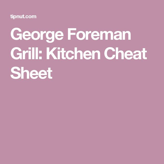 George Foreman Grill: Kitchen Cheat Sheet
