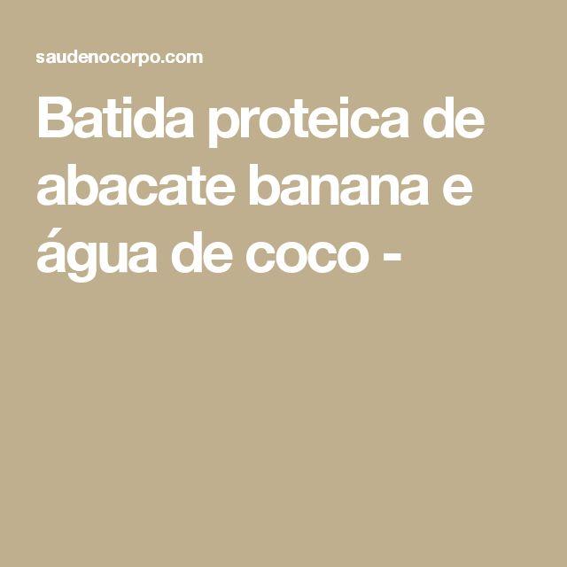 Batida proteica de abacate banana e água de coco -