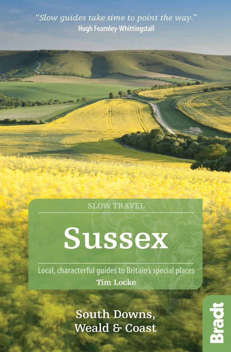 Slow Travel Sussex, South Downs, Weald & Coast by expert local author Tim Locke. 10% when you buy from Bradt www.bradtguides.com