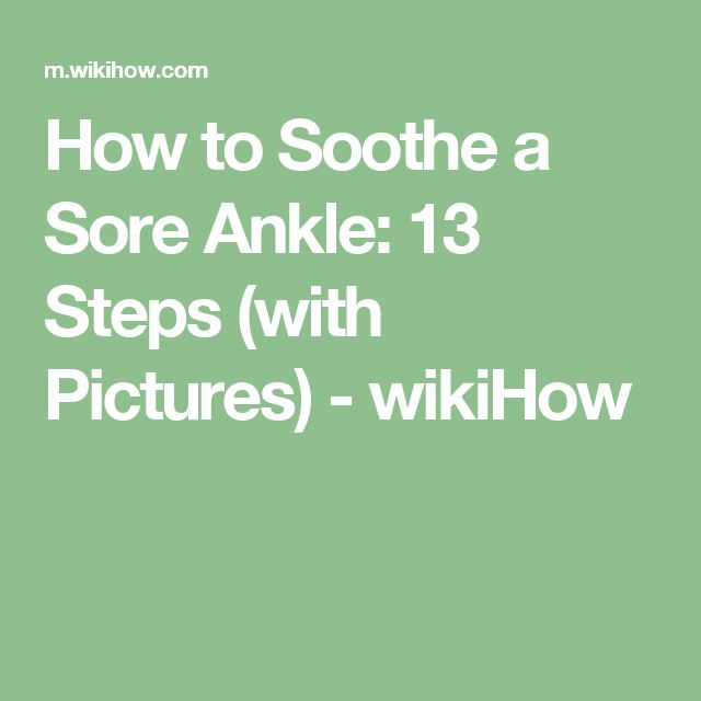 How to Soothe a Sore Ankle: 13 Steps (with Pictures) - wikiHow